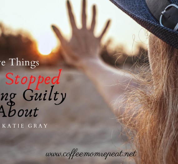 Five Things I've Stopped Feeling Guilty About