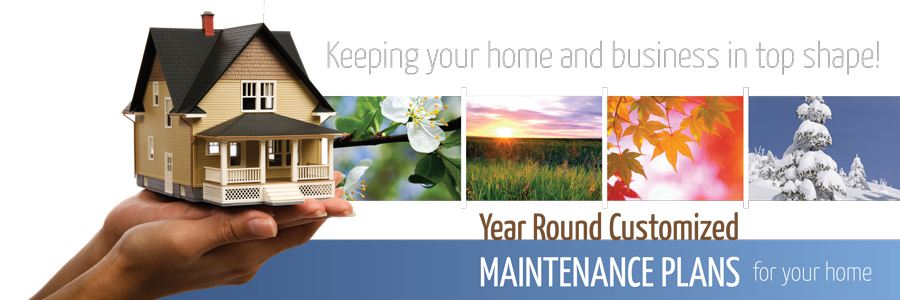 Year Round Customized Maintenance Plans for your home.  Keeping your home and business in top shape!