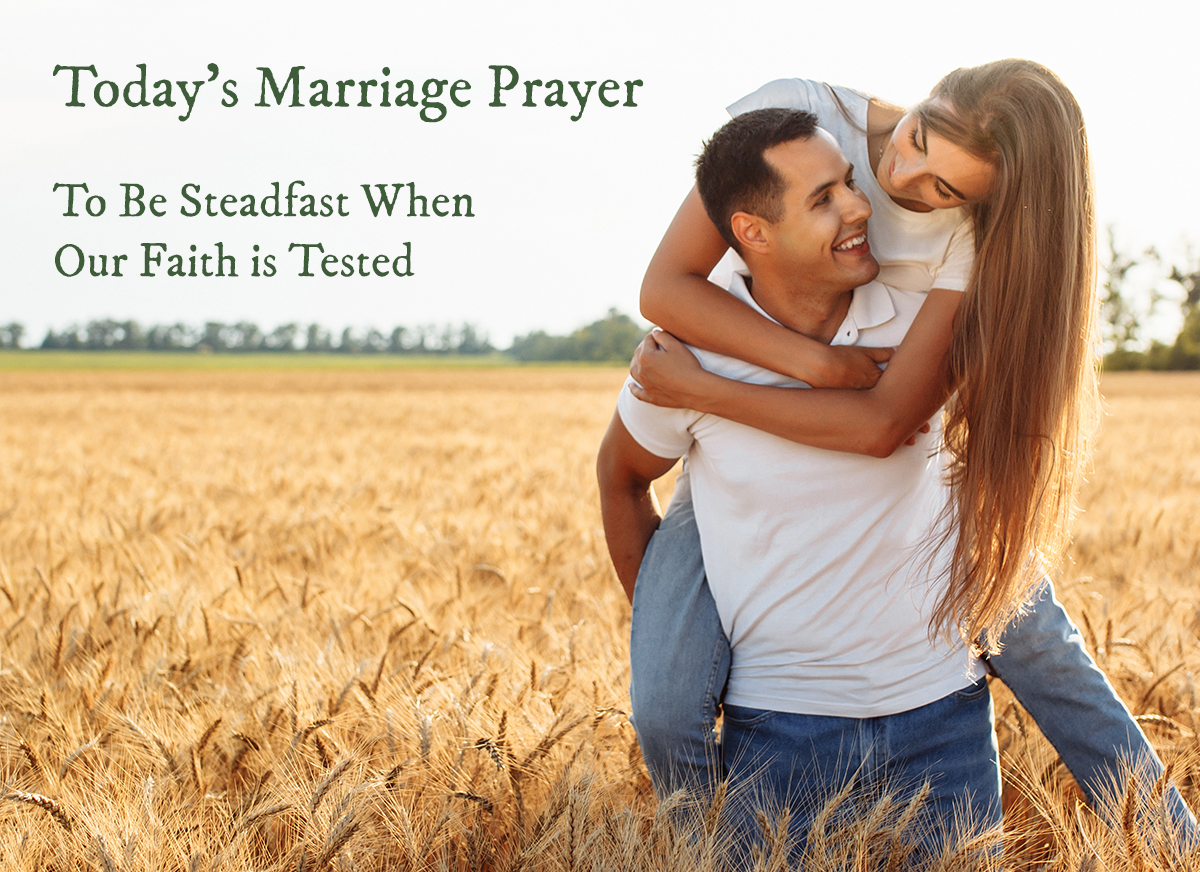 Today's Marriage Prayer – To Be Steadfast When Our Faith is Tested