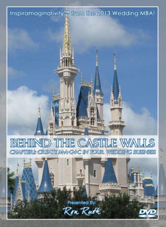 """Ron Ruth small business education, conference presentations and #inspiramaginativity on DVD - """"Behind The Castle Walls: Create M-A-G-I-C In Your Wedding Business."""""""