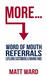 More…Word Of Mouth Referrals, Lifelong Customers and Raving Fans