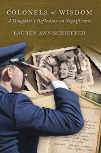 Colonels Of Wisdom, A Daughter's Reflection On Significance, Lauren Schieffer