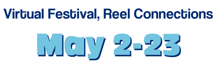 Text that reads: Virtual Festival, Reel Connections May 2-23