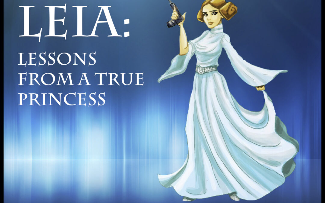Leia: Lessons from a True Princess