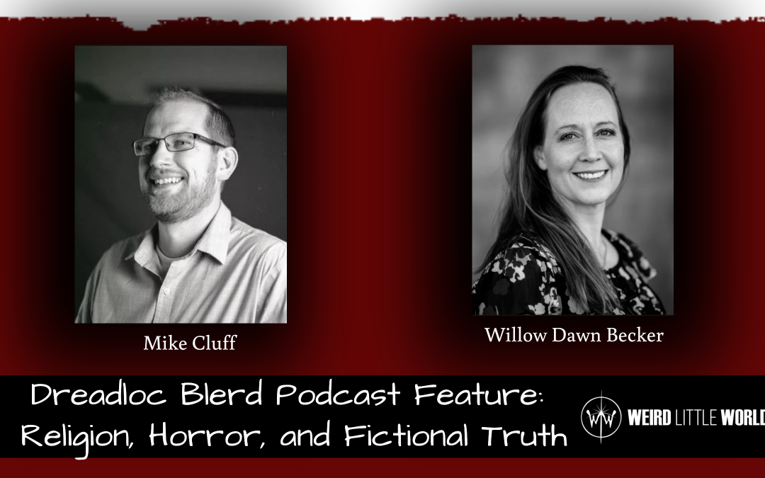 Mike and Willow on Dread Loc Blerd: Fiction, Faith, and Telling Truth Through Story