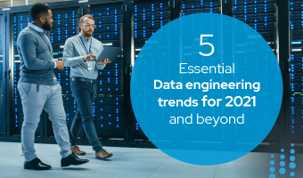 5 Essential Data Engineering Trends for 2021 and beyond.