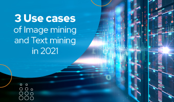 3 Use cases of Image mining and Text mining in 2021