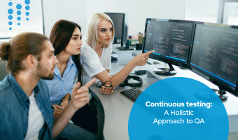 Continuous Testing: A Holistic Approach to QA
