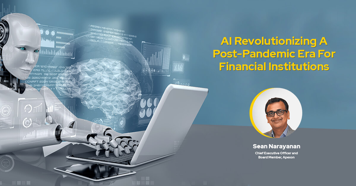 AI Revolutionizing A Post-Pandemic Era For Financial Institutions