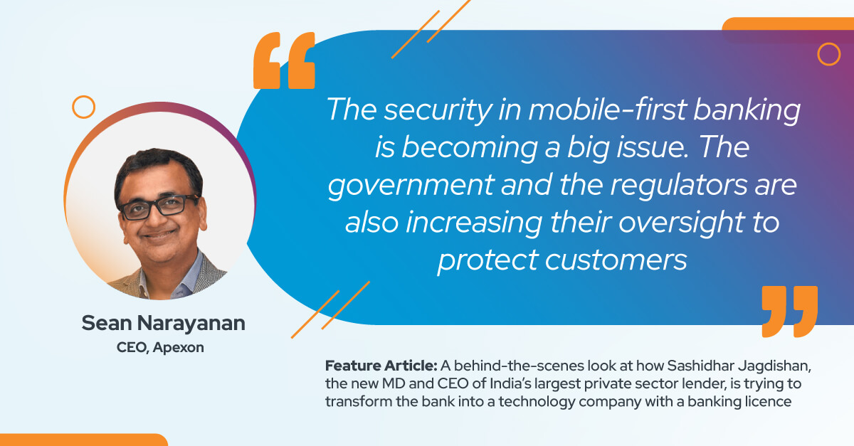 Sean Narayanan, CEO of Apexon, shares insights on security issues in mobile banking in a Business Today article.