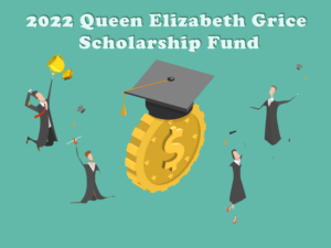 2022 Queen Elizabe4th Grice Scholarship Fund
