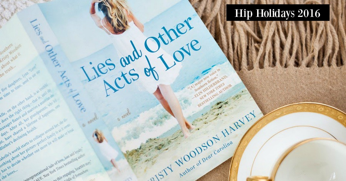 "#HIPHOLIDAYS 2016: ""Lies and Other Acts of Love"" by Kristy Woodson Harvey."