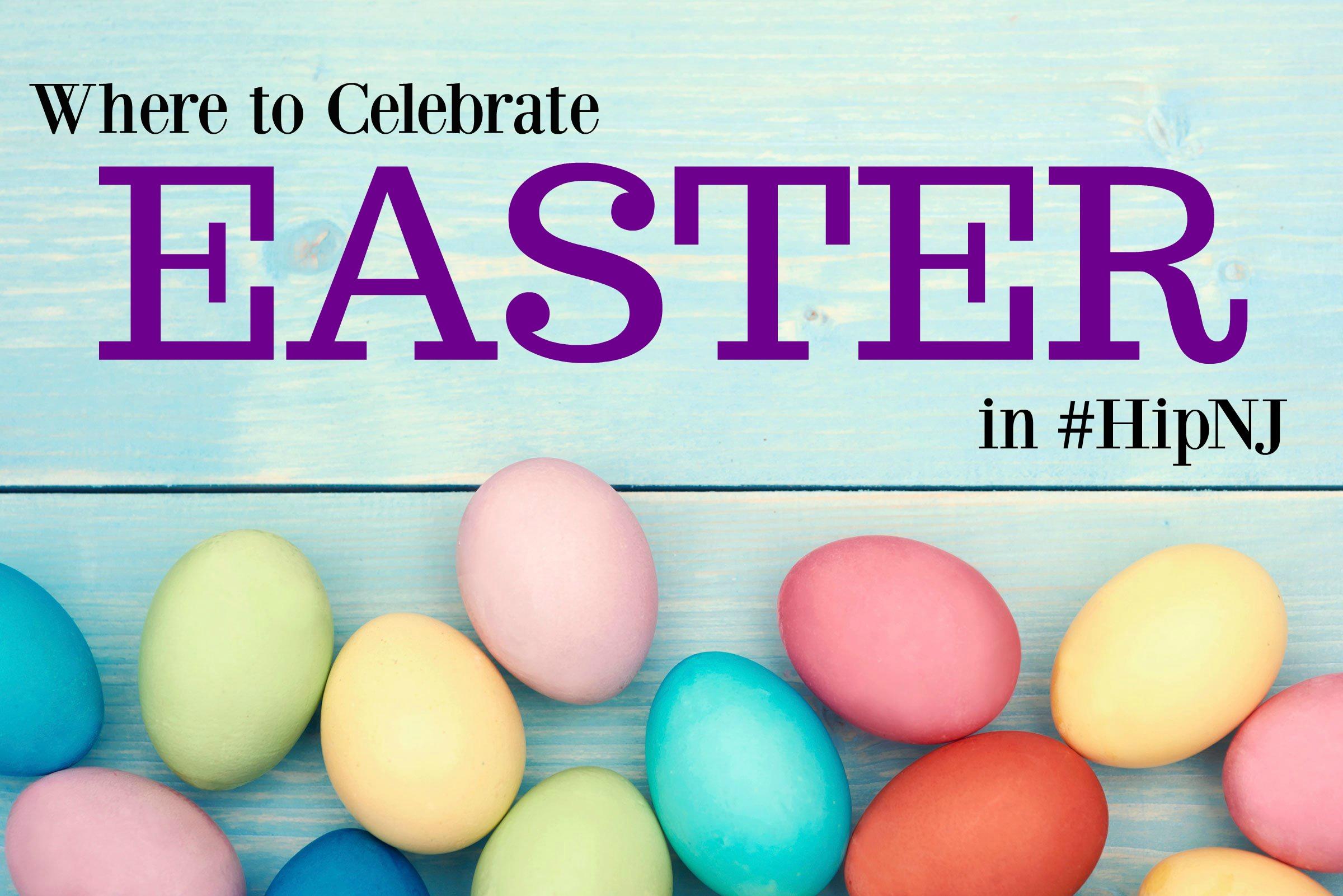 Where to Celebrate Easter in #HipNJ