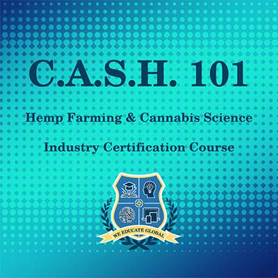 We Educate Global Hemp Farming Cannabis Science CASH 101 Course Certification Online Virtual Industry