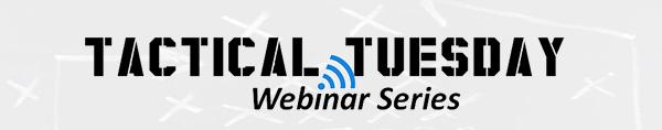 Tactical Tuesday Webinar Series