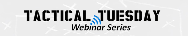 Tactical Tuesday Webinar Series