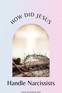 how did jesus handle narcissists