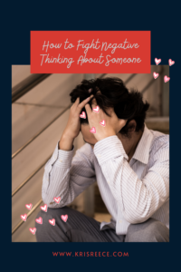 how to fight negative thinking about someone
