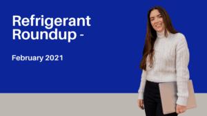 Refrigerant Roundup for February 2021