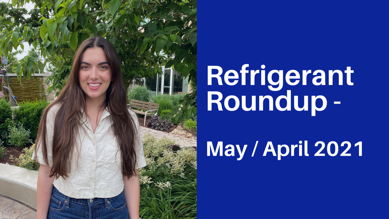 Refrigerant Roundup for May / April 2021