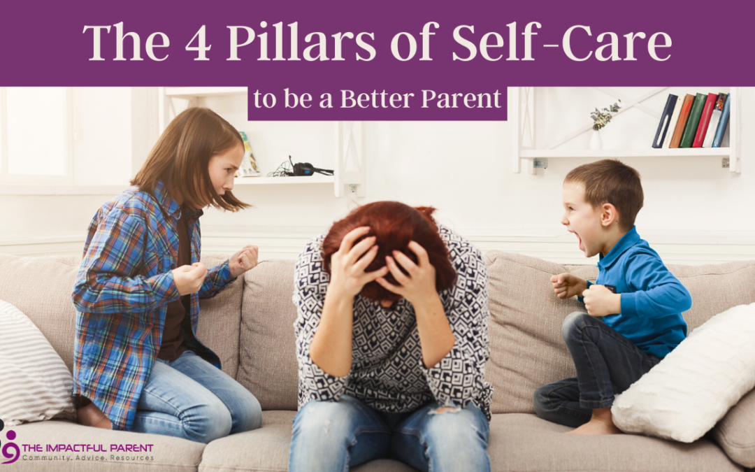 The 4 Pillars of Self-Care So You Can Be A Better Parent