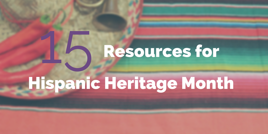 15 Resources For Hispanic Heritage Month