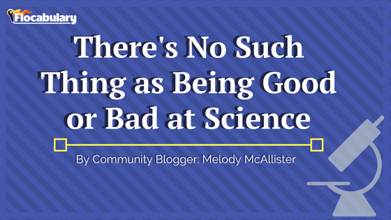 There's No Such Thing As Being Good Or Bad At Science