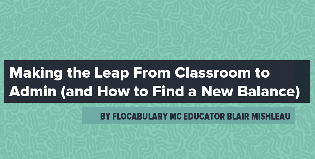 Making The Leap From Classroom To Admin (And How To Find A New Balance)