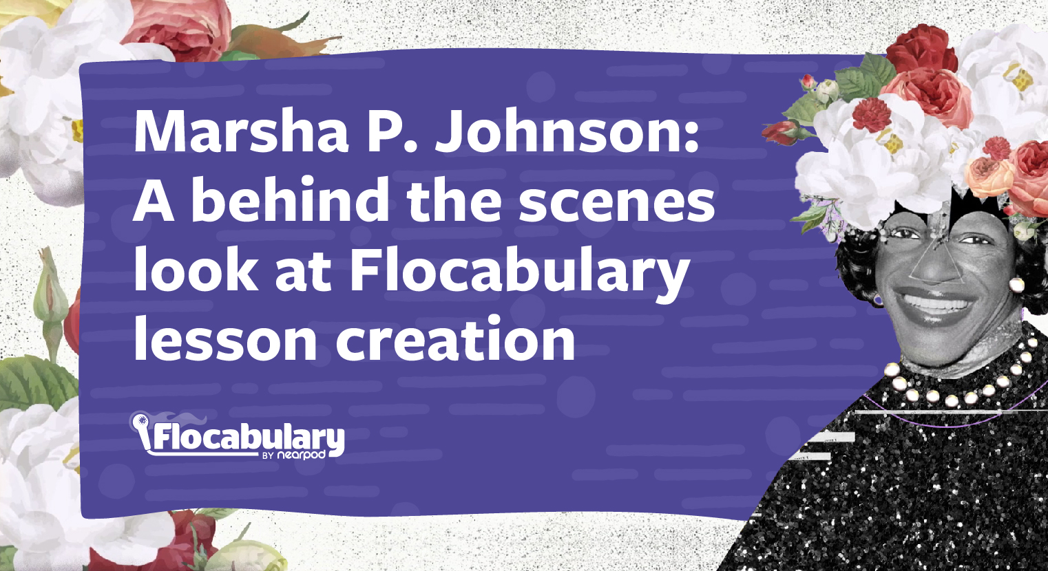 Marsha P. Johnson: A Behind The Scenes Look At Flocabulary Lesson Creation
