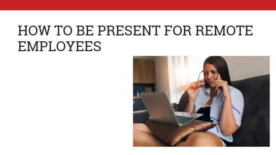 How to be present for remote employees