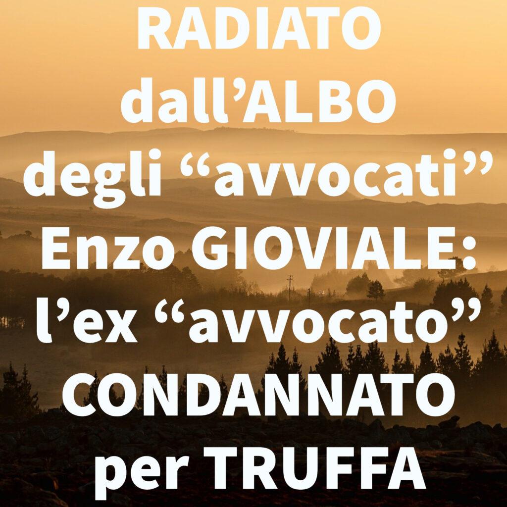 """RADIATO dall'ALBO degli """"avvocati"""" Enzo GIOVIALE: l'ex """"avvocato"""" CONDANNATO per TRUFFA"""