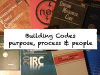 Building Codes, Purpose, Process & People
