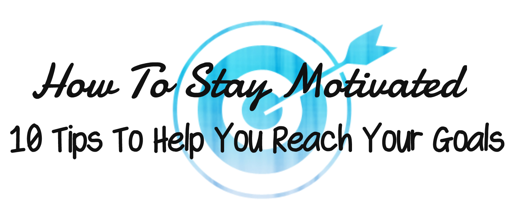 tips for staying motivated, how to find motivation, how to reach goals, how to set goals, how to achieve goals, how to accomplish anything, how to become successful, reaching for goals, reaching goals tips
