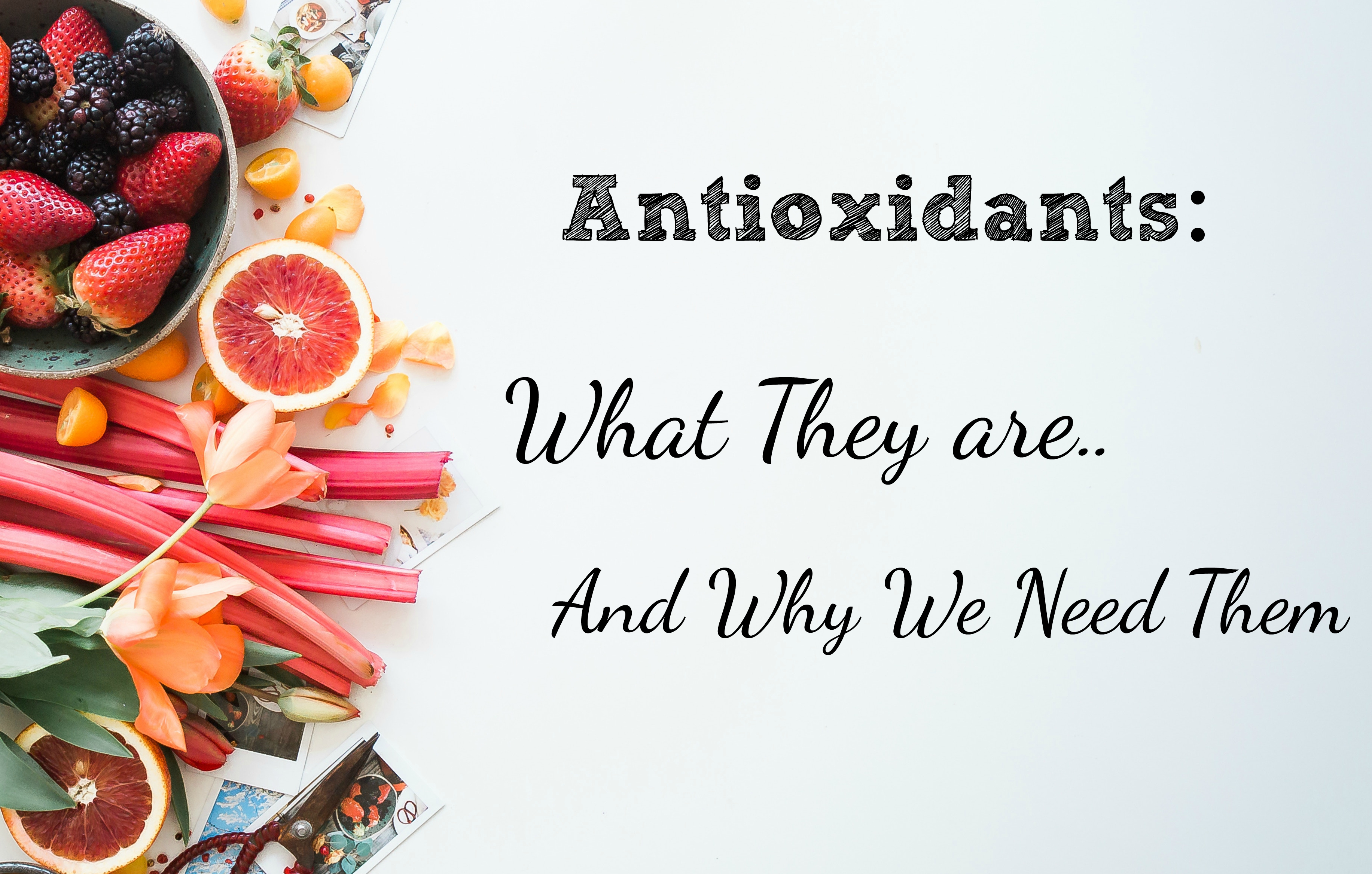 What are antioxidants and why do we need them?