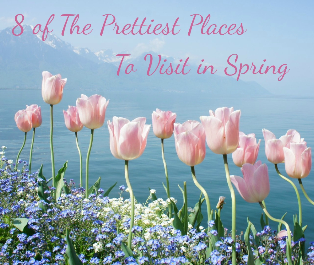 Prettiest places to visit in spring, most beautiful spring vacations, prettiest places in spring, springtime places to visit, where to travel in Spring
