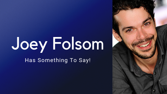 Joey Folsom Has Something to Say!