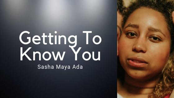 Getting To Know Sasha Maya Ada