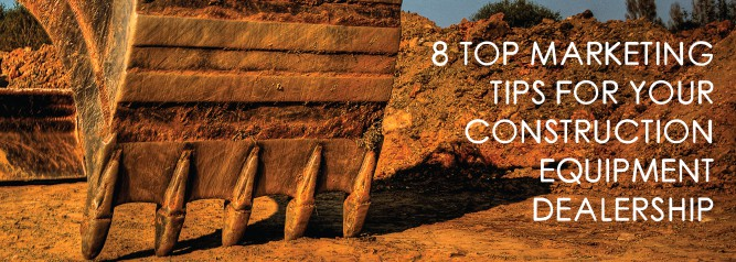 8 Top Marketing Tips For Your Construction Equipment Dealership-01