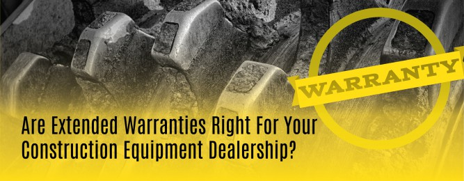Are Extended Warranties Right For Your Construction Equipment Dealership-01