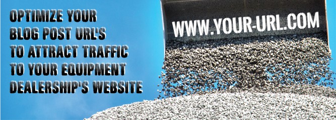 Optimize Your Blog Post URL's to Attract Traffic to your Equipment Dealership's Website