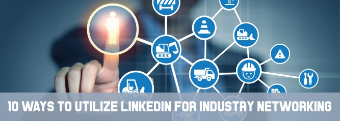 10 Ways To Utilize LinkedIn for Industry Networking