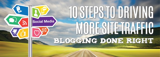 10 Steps to Driving More Site Traffic Blogging Done Right