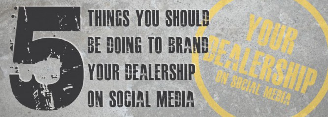 5 Things You Should Be Doing To Brand Your Dealership on Social Media