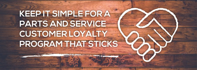Keep It Simple For A Parts And Service Customer Loyalty Program That Sticks