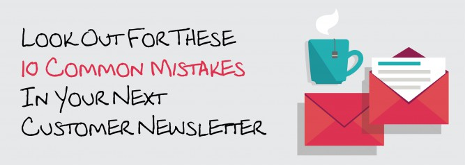 Look Out For These 10 Common Mistakes In Your Next Customer Newsletter
