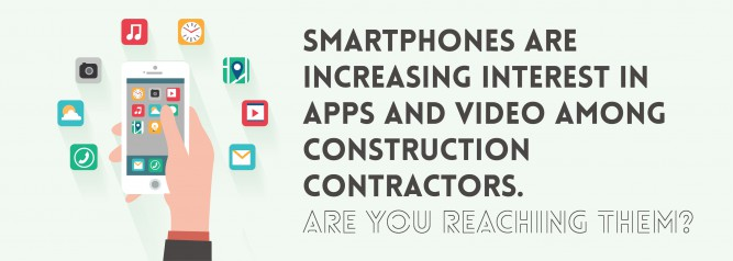 Smartphones Are Increasing Interest In Apps and Video Among Construction Contractors. Are You Reaching Them