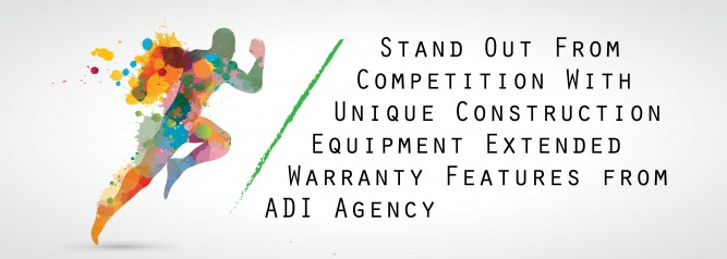 Stand Out From Competition With Unique Construction Equipment Extended Warranty Features from ADI Agency