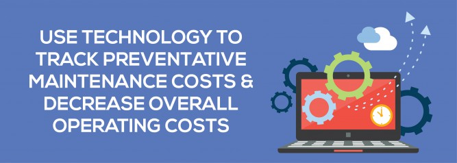 Use Technology To Track Preventative Maintenance Costs and Decrease Overall Operating Costs
