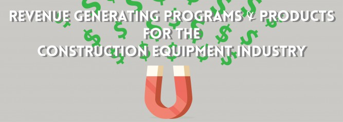 Revenue Generating Programs & Products for the Construction Equipment Industry