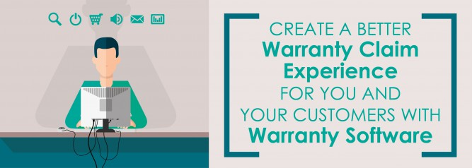 Create A Better Warranty Claim Experience for You And Your Customers with Warranty Software